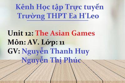 [AV 11 Unit 12] The Asian Games Reading grade 11 – THPT Ea H'Leo