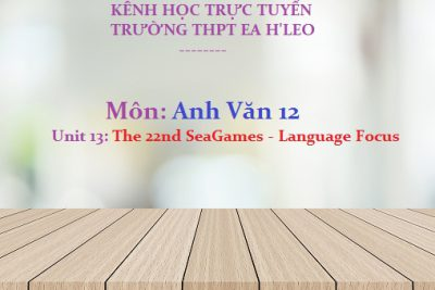 [Anh văn 12 – Unit 13] The 22nd SeaGames Language Focus – THPT Ea H'Leo