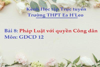 [GDCD 12 Bài 8] Pháp Luật với quyền Công dân – THPT Ea H'Leo