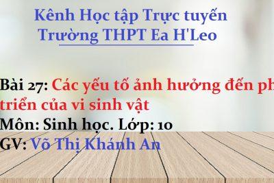 [Sinh 10 Bài 27] Các yếu tố ảnh hưởng đến phát triển của vi sinh vật – THPT Ea H'Leo