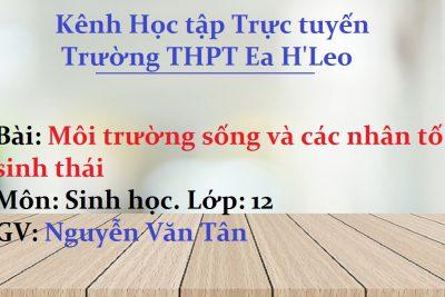 [Sinh học 12] Môi trường sống và các nhân tố sinh thái – THPT Ea H'Leo