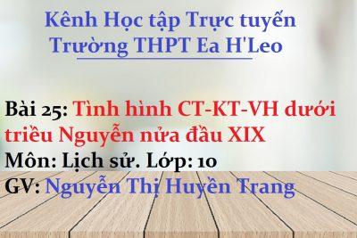 [Lịch Sử 10 Bài 25] Tình hình CT-KT-VH dưới triều Nguyễn nửa đầu XIX – THPT Ea H'Leo