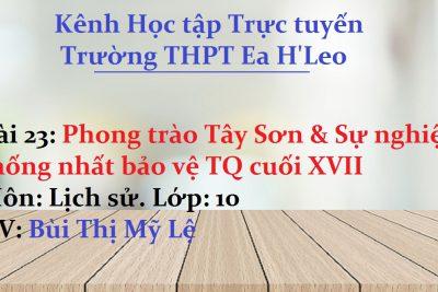[Lịch sử 10 Bài 23] Phong trào Tây Sơn & Sự nghiệp thống nhất bảo vệ TQ cuối XVII – THPT Ea H'Leo