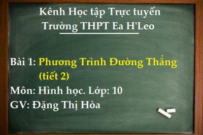 [Hình học 10 Bài 1] Phương Trình Đường Thẳng (tiết 2) – THPT Ea H'Leo