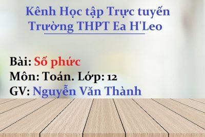 [Toán 12] Số phức – THPT Ea H'Leo